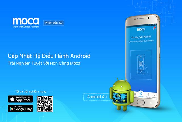 Cập Nhật Hệ Điều Hành Android Từ 4.1 Trở Lên Để Có Trải Nghiệm 'Tuyệt' Hơn Cùng Moca
